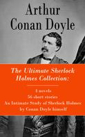 Arthur Conan Doyle: The Ultimate Sherlock Holmes Collection: 4 novels + 56 short stories + An Intimate Study of Sherlock Holmes by Conan Doyle himself