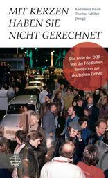Mit Kerzen haben sie nicht gerechnet - Das Ende der DDR – von der Friedlichen Revolution zur deutschen Einheit. Mit einem Vorwort von Manfred Stolpe und einem Nachwort von Roland Jahn