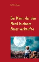 Karl-Heinz Knepper: Der Mann, der den Mond in einem Eimer verkaufte