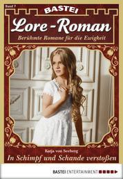 Lore-Roman - Folge 07 - In Schimpf und Schande verstoßen