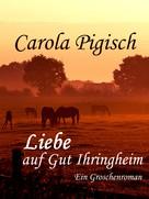Carola Pigisch: Liebe auf Gut Ihringheim ★★★★