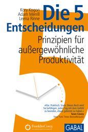 Die 5 Entscheidungen - Prinzipien für außergewöhnliche Produktivität