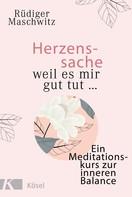 Rüdiger Maschwitz: Herzenssache - weil es mir gut tut...