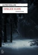 Alfred Wallon: EISIGER HASS