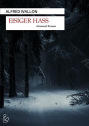 EISIGER HASS - Ein Regional-Krimi