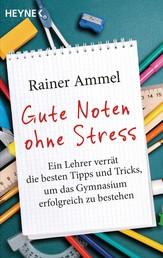 Gute Noten ohne Stress - Ein Lehrer verrät die besten Tipps und Tricks, um das Gymnasium erfolgreich zu bestehen
