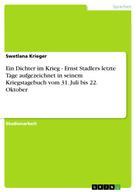 Swetlana Krieger: Ein Dichter im Krieg - Ernst Stadlers letzte Tage aufgezeichnet in seinem Kriegstagebuch vom 31. Juli bis 22. Oktober