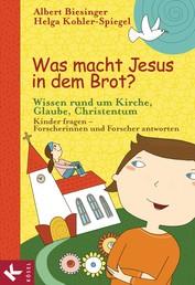 Was macht Jesus in dem Brot? - Wissen rund um Kirche, Glaube, Christentum - Kinder fragen - Forscherinnen und Forscher antworten