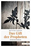Matthais Fischer: Das Gift der Propheten ★★★★