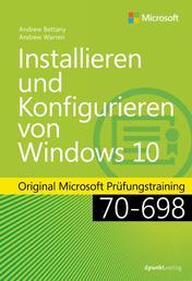 Installieren und Konfigurieren von Windows 10 - Original Microsoft Prüfungstraining 70-698