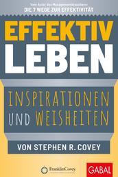 Effektiv leben - Inspirationen und Weisheiten von Stephen R. Covey