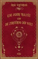 Frank Westermann: Eine andere Realität oder Die Zerstörung der Welt