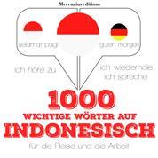 1000 wichtige Wörter auf Indonesisch für die Reise und die Arbeit - Ich höre zu, ich wiederhole, ich spreche : Sprachmethode