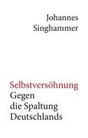 Johannes Singhammer: Selbstversöhnung – Gegen die Spaltung Deutschlands