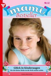 Mami Bestseller 12 – Familienroman - Glück in Kinderaugen