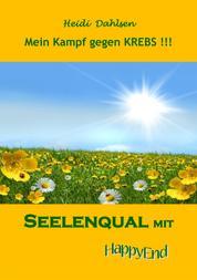 Seelenqual mit HappyEnd - Mein Kampf gegen Krebs !!!