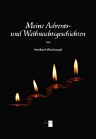 Heribert Weishaupt: Meine Advents- und Weihnachtsgeschichten ★★★★