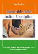Uwe Panten: Impossible India - Indien: Unmöglich!