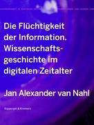 Jan Alexander van Nahl: Die Flüchtigkeit der Information