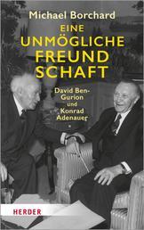 Eine unmögliche Freundschaft - David Ben-Gurion und Konrad Adenauer