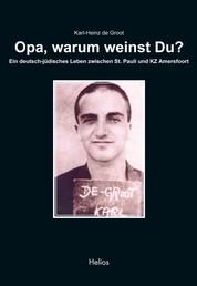 Opa, warum weinst Du? - Ein deutsch-jüdisches Leben zwischen St. Pauli und KZ Amersfoort