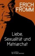 Erich Fromm: Liebe, Sexualität und Matriarchat. Beiträge zur Geschlechterfrage