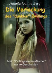 """Die Verlockung des """"dunklen"""" Zwillings - Mein """"Zwillingsseelen-Märchen"""" - wahre Geschichte -"""