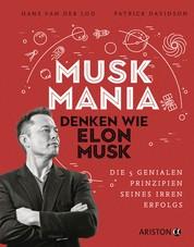 Musk Mania - Denken wie Elon Musk – Die 5 genialen Prinzipien seines irren Erfolgs