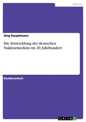 Die Entwicklung der deutschen Nuklearmedizin im 20. Jahrhundert