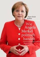 Hans-Erich Kiehne: Wie Angela Merkel politisch handelt