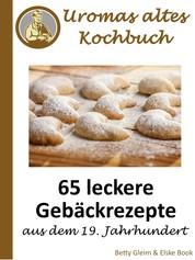 Uromas altes Kochbuch - 65 leckere Gebäckrezepte aus dem 19. Jahrhundert