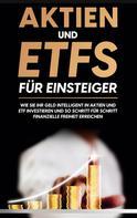 Johannes Maas: Aktien und ETFs für Einsteiger: Wie Sie Ihr Geld intelligent in Aktien und ETF investieren und so Schritt für Schritt finanzielle Freiheit erreichen