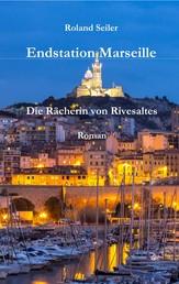 Endstation Marseille - Die Rächerin von Rivesaltes