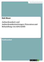 Aufmerksamkeit und Aufmerksamkeitssörungen. Prävention und Behandlung von ADS/ADHS