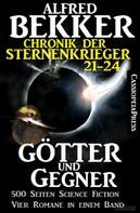 Alfred Bekker: Götter und Gegner (Chronik der Sternenkrieger 21-24, Sammelband, 500 Seiten Science Fiction Abenteuer) ★★★★