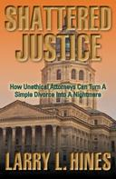 Larry L. Hines: Shattered Justice
