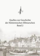 Christian Boldt: Quellen zur Geschichte der Holsteinischen Elbmarschen: Band 2