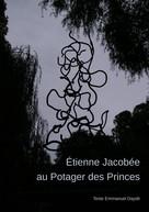 Etienne Jacobée: Étienne Jacobée au Potager des Princes