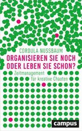 Organisieren Sie noch oder leben Sie schon? - Zeitmanagement für kreative Chaoten