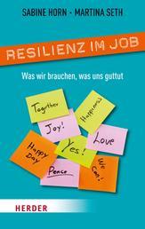 Resilienz im Job - Was wir brauchen, was uns guttut