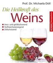 Die Heilkraft des Weins - Herz- und Gefäßschonend, Stoffwechselanregend, Zellschützend