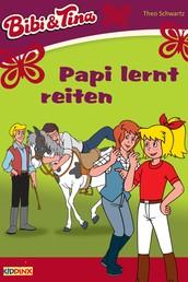 Bibi & Tina - Papi lernt reiten - Roman zum Hörspiel
