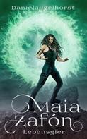 Daniela Igelhorst: Maia Zafón : Lebensgier - Band 3 der Maia Zafón Serie ★★★★★