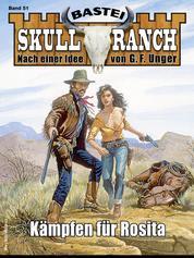 Skull-Ranch 51 - Western - Kämpfen für Rosita