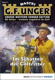 G. F. Unger Sonder-Edition 11 - Western - Im Schatten der Coltritter