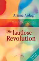 Arjuna Ardagh: Die lautlose Revolution