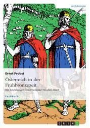 Österreich in der Frühbronzezeit - Mit Zeichnungen von Friederike Hilscher-Ehlert