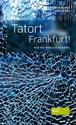 Tatort Frankfurt! - Was wo wirklich passierte