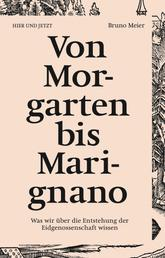 Von Morgarten bis Marignano - Was wir über die Entstehung der Eidgenossenschaft wissen