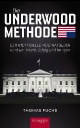 Die Underwood-Methode - Der inoffizielle HoC-Ratgeber rund um Macht, Erfolg und Intrigen
